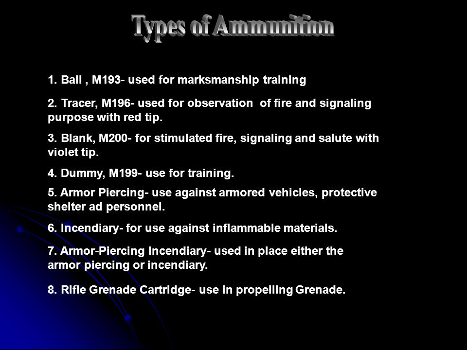1. Ball, M193- used for marksmanship training 2. Tracer, M196- used for observation of fire and signaling purpose with red tip. 3. Blank, M200- for st