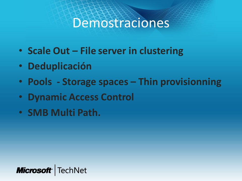Demostraciones Scale Out – File server in clustering Deduplicación Pools - Storage spaces – Thin provisionning Dynamic Access Control SMB Multi Path.