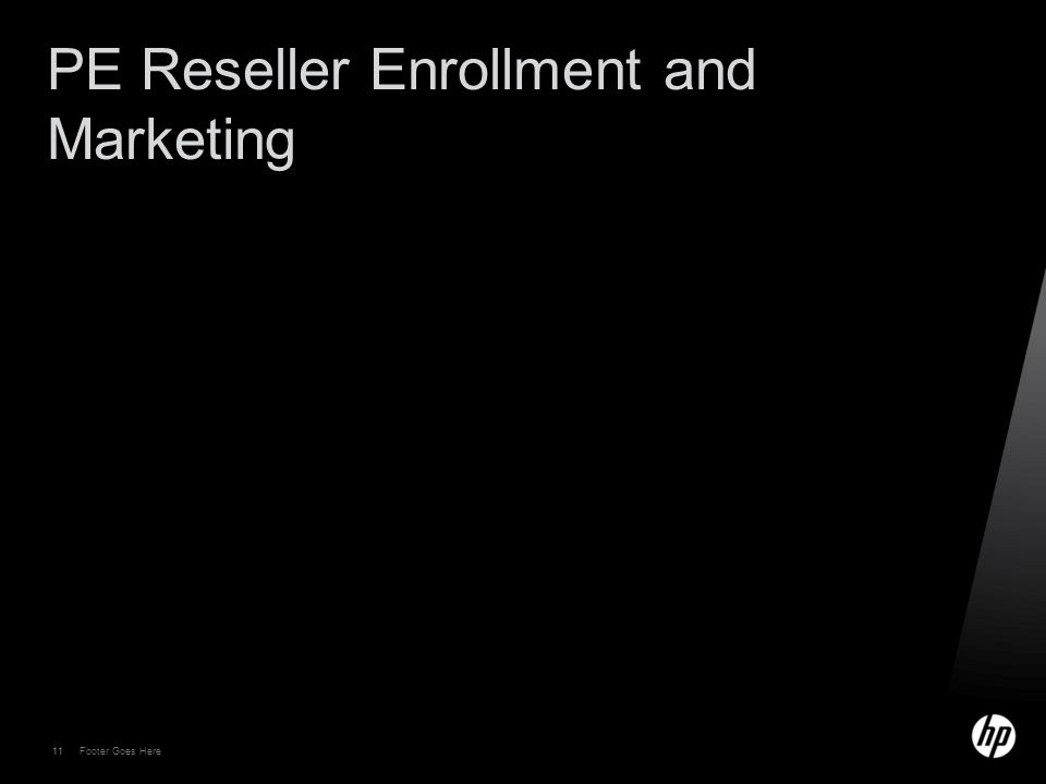 11 Footer Goes Here 11 PE Reseller Enrollment and Marketing