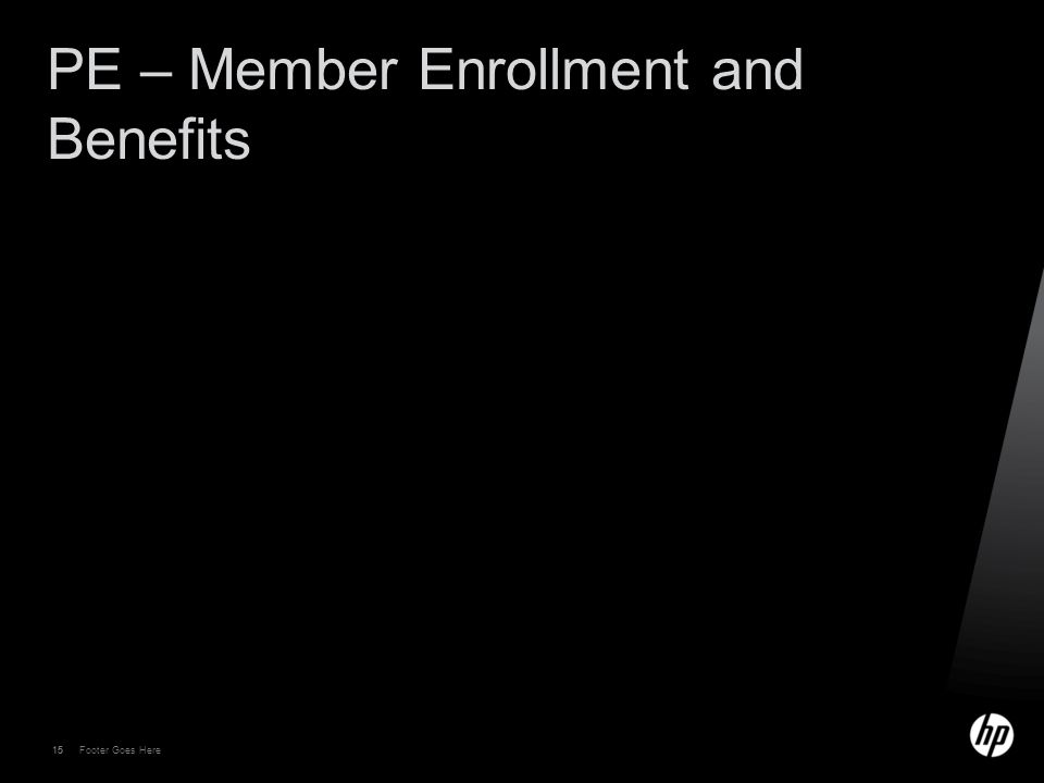 15 Footer Goes Here 15 PE – Member Enrollment and Benefits