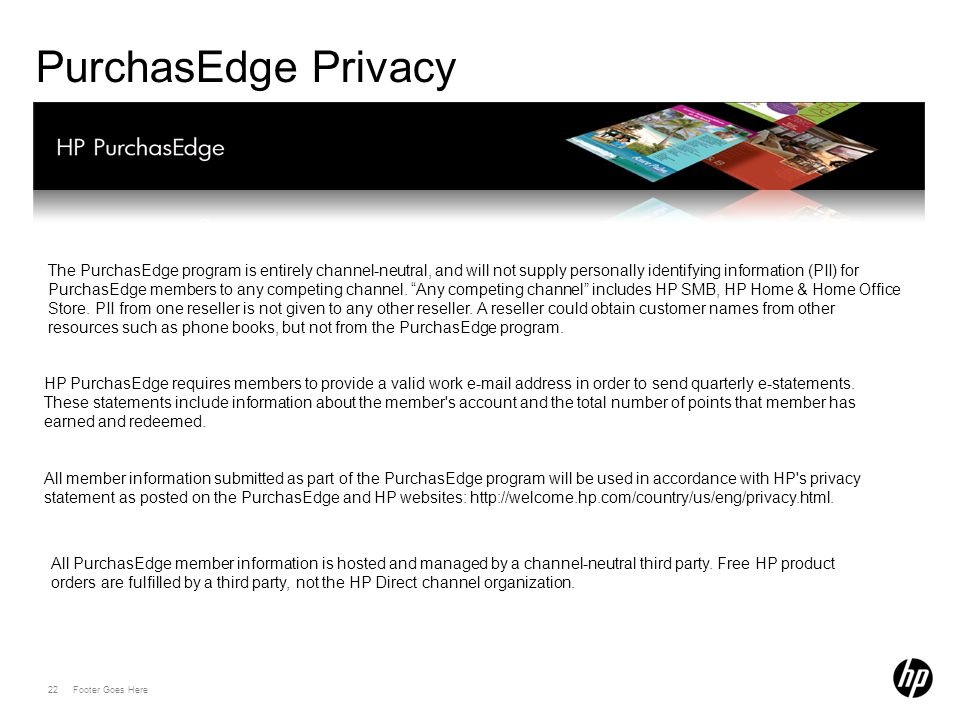 22 Footer Goes Here PurchasEdge Privacy The PurchasEdge program is entirely channel-neutral, and will not supply personally identifying information (PII) for PurchasEdge members to any competing channel.