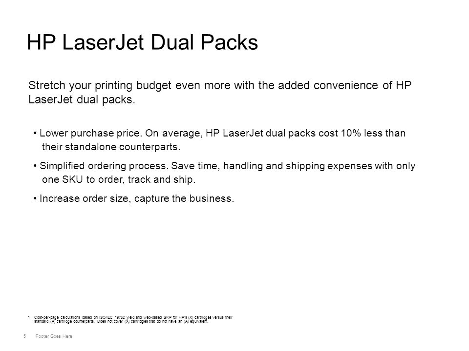 5 Footer Goes Here HP LaserJet Dual Packs Lower purchase price.
