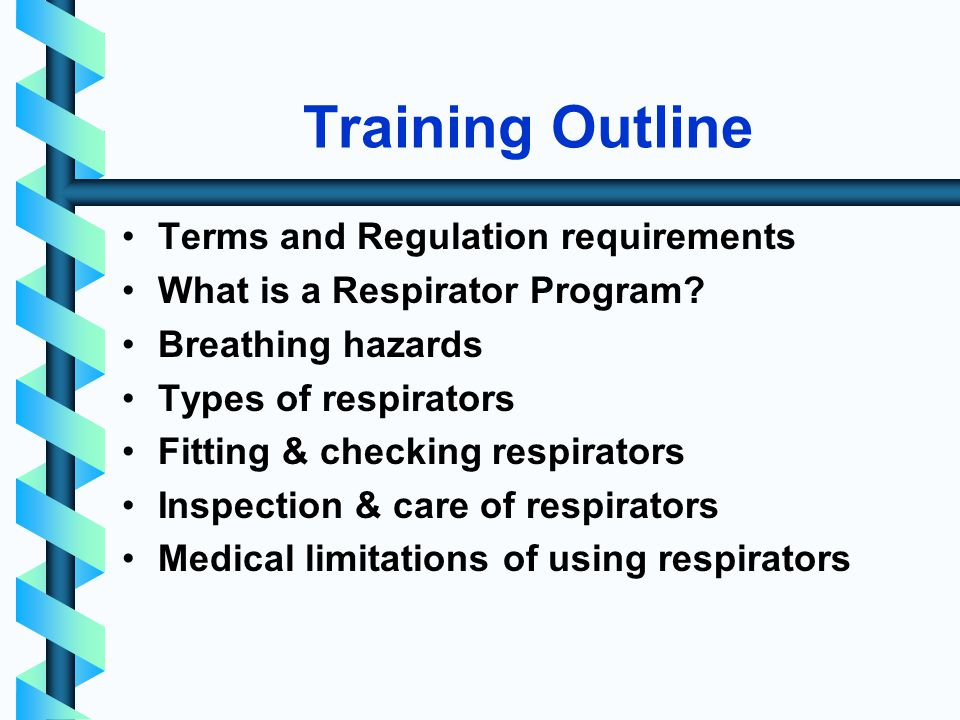 Training Outline Terms and Regulation requirements What is a Respirator Program.