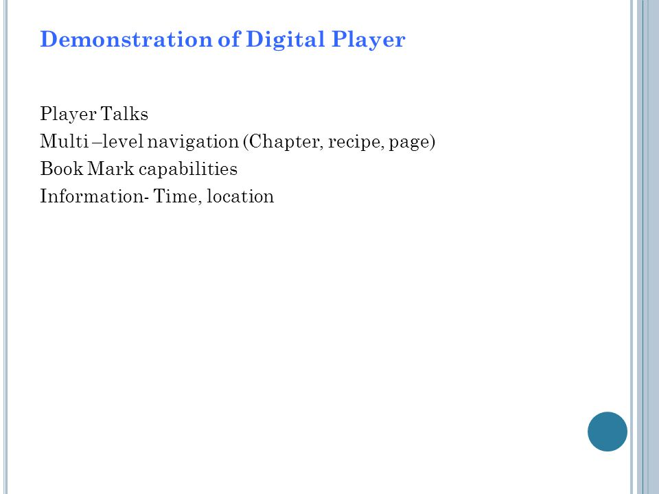 Demonstration of Digital Player Player Talks Multi –level navigation (Chapter, recipe, page) Book Mark capabilities Information- Time, location