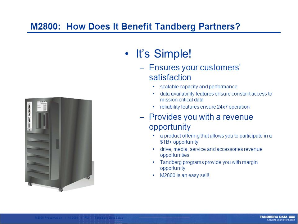M2800 Presentation | 10-2004 | PM | Tandberg Data Sales Its Simple.