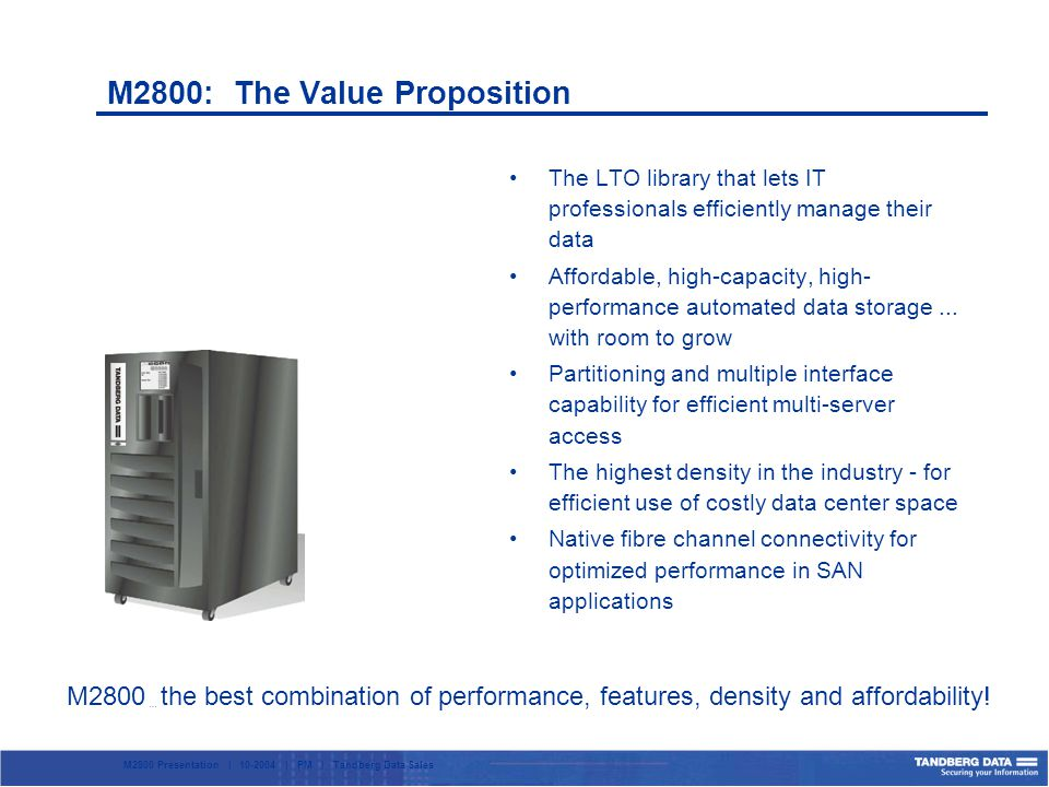 M2800 Presentation | 10-2004 | PM | Tandberg Data Sales The LTO library that lets IT professionals efficiently manage their data Affordable, high-capacity, high- performance automated data storage...