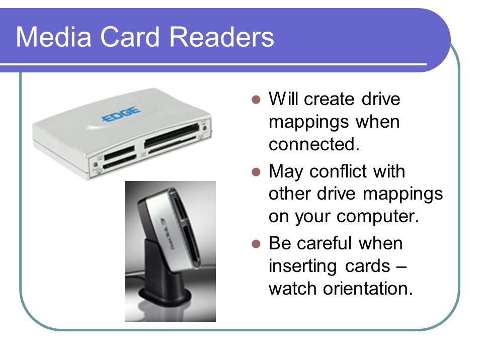 Media Card Readers Will create drive mappings when connected.