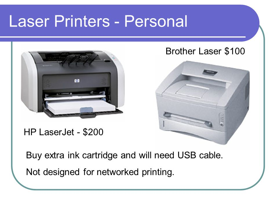 Printer/Scanner Combo Price range $100 to $250 May have limited scanner ability (lid may not adjust) Can act as copier but would use up ink
