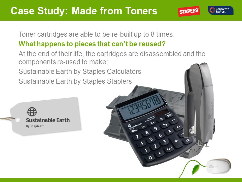 Case Study: Made from Toners Toner cartridges are able to be re-built up to 8 times.