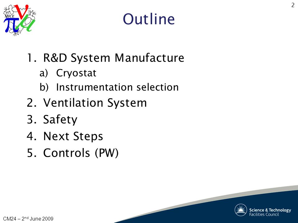 2 CM24 – 2 nd June 2009 Outline 1.R&D System Manufacture a)Cryostat b)Instrumentation selection 2.Ventilation System 3.Safety 4.Next Steps 5.Controls
