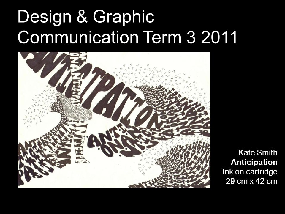 Kate Smith Anticipation Ink on cartridge 29 cm x 42 cm Design & Graphic Communication Term