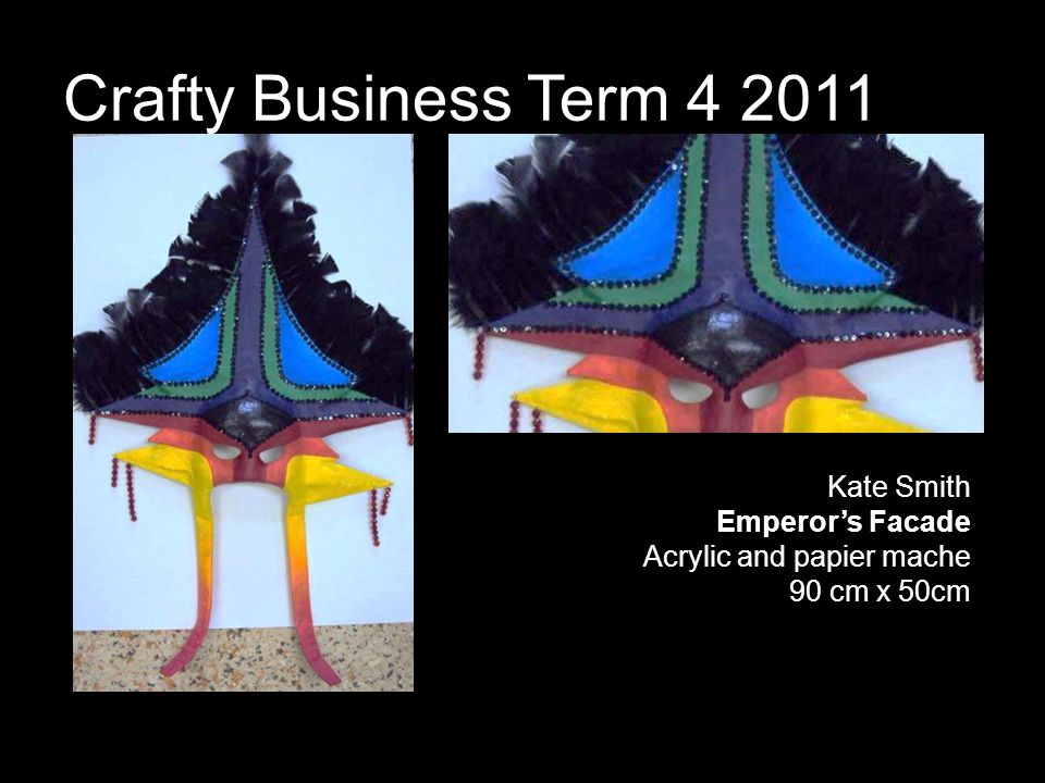 Crafty Business Term 4 2011 Kate Smith Emperors Facade Acrylic and papier mache 90 cm x 50cm