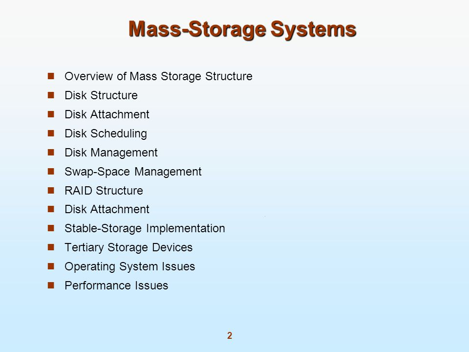 2 Mass-Storage Systems Overview of Mass Storage Structure Disk Structure Disk Attachment Disk Scheduling Disk Management Swap-Space Management RAID Structure Disk Attachment Stable-Storage Implementation Tertiary Storage Devices Operating System Issues Performance Issues