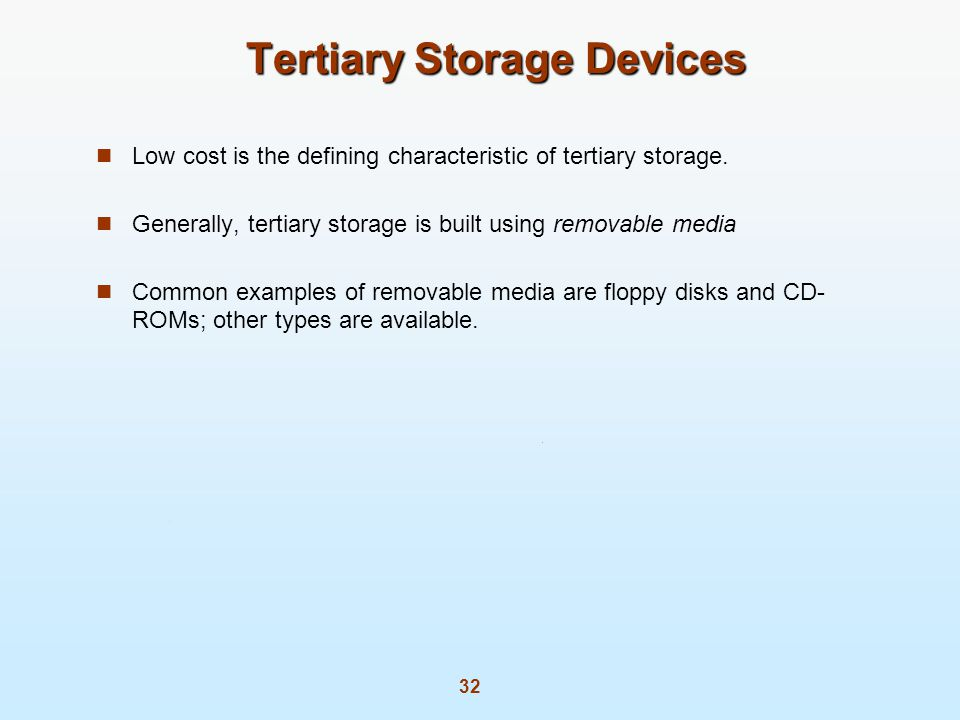 32 Tertiary Storage Devices Low cost is the defining characteristic of tertiary storage.