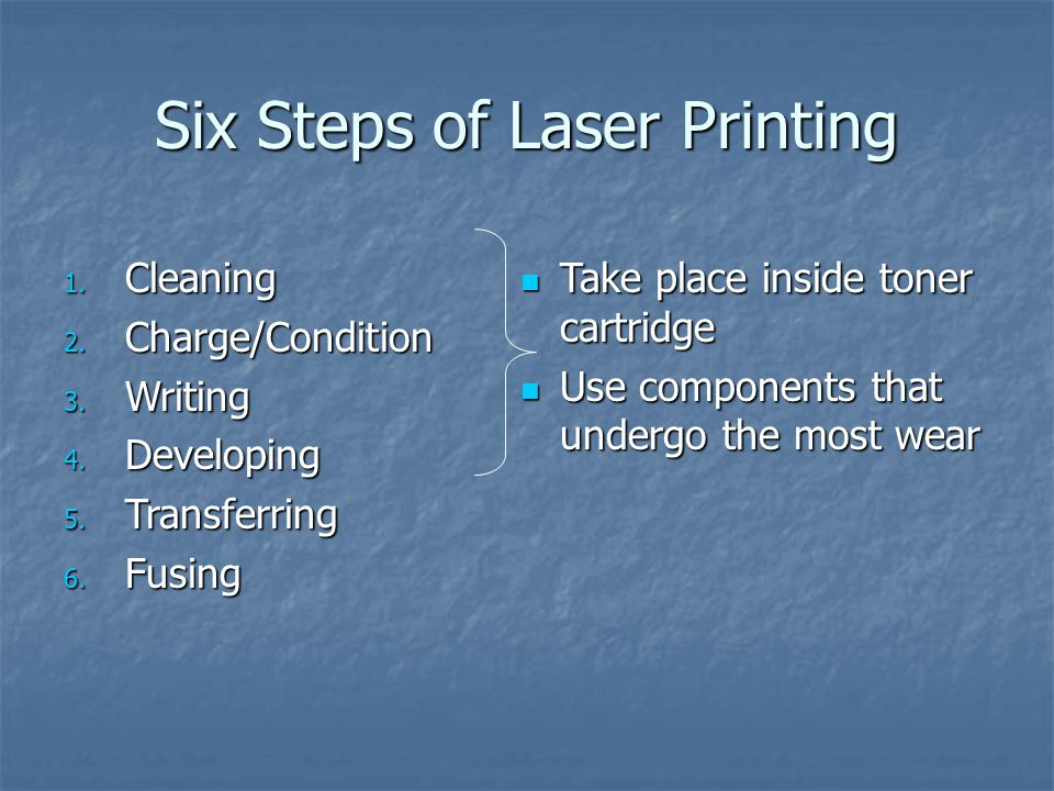 Six Steps of Laser Printing 1.Cleaning 2. Charge/Condition 3.