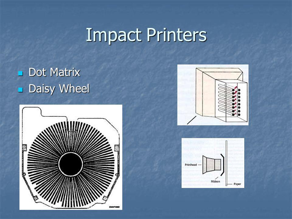 Impact Printers Dot Matrix Dot Matrix Daisy Wheel Daisy Wheel
