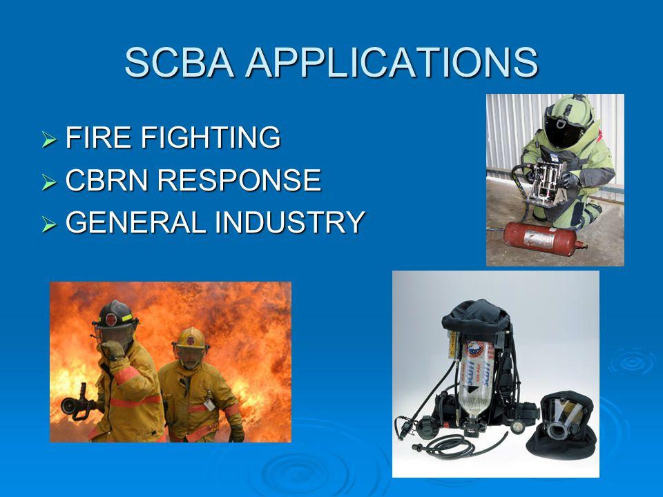 SCBA APPLICATIONS FIRE FIGHTING FIRE FIGHTING CBRN RESPONSE CBRN RESPONSE GENERAL INDUSTRY GENERAL INDUSTRY