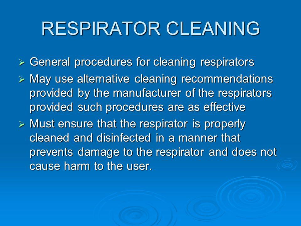 RESPIRATOR CLEANING General procedures for cleaning respirators General procedures for cleaning respirators May use alternative cleaning recommendatio