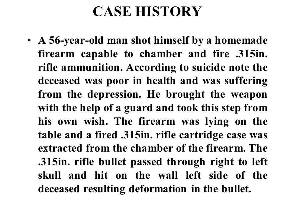 CASE HISTORY A 56-year-old man shot himself by a homemade firearm capable to chamber and fire.315in.