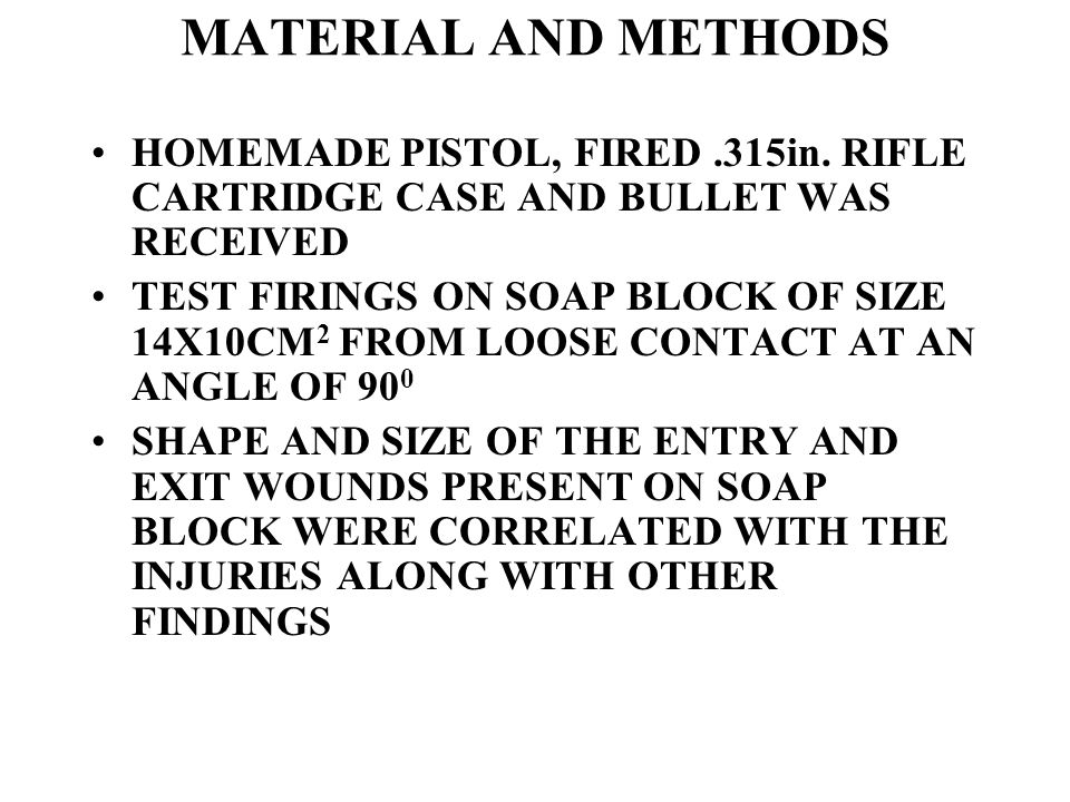 MATERIAL AND METHODS HOMEMADE PISTOL, FIRED.315in. RIFLE CARTRIDGE CASE AND BULLET WAS RECEIVED TEST FIRINGS ON SOAP BLOCK OF SIZE 14X10CM 2 FROM LOOS