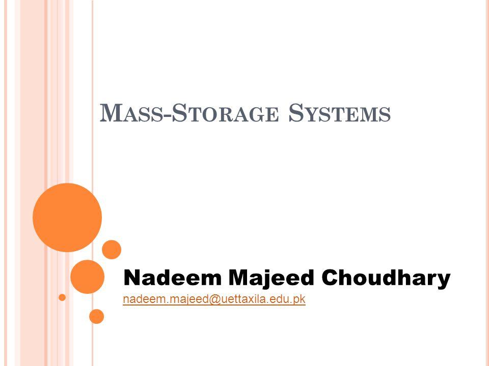 M ASS -S TORAGE S YSTEMS Nadeem Majeed Choudhary nadeem.majeed@uettaxila.edu.pk