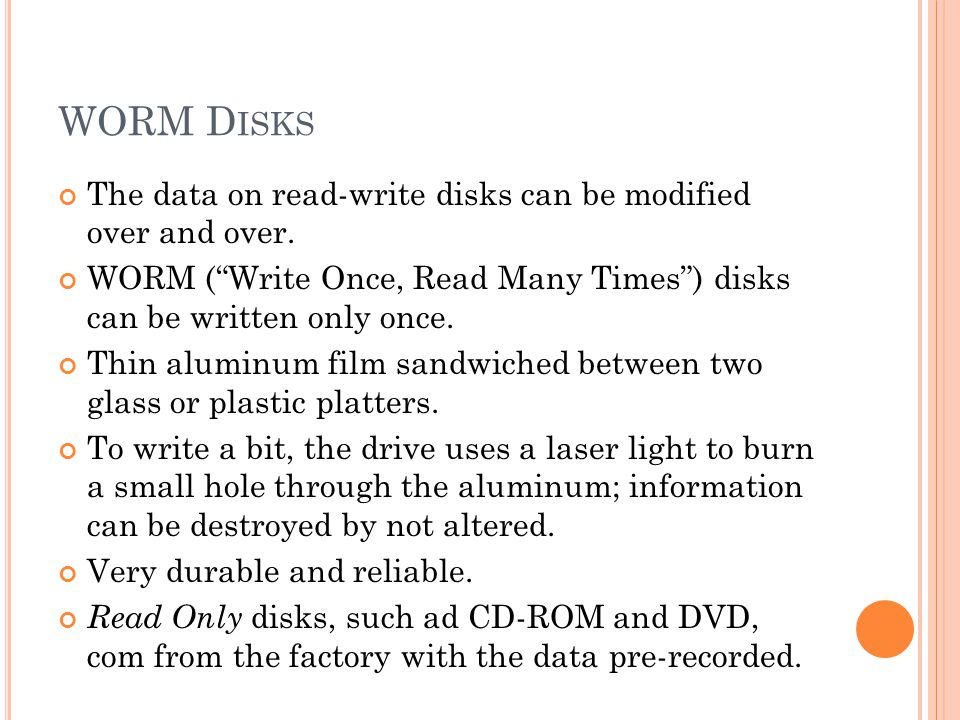 WORM D ISKS The data on read-write disks can be modified over and over.