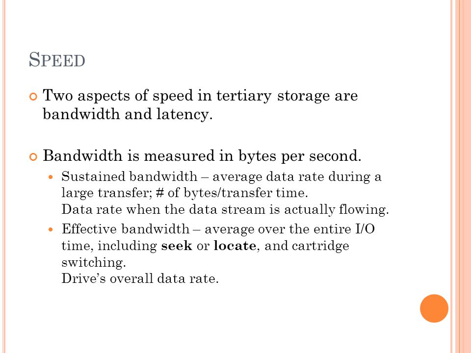 S PEED (C ONT.) Access latency – amount of time needed to locate data.