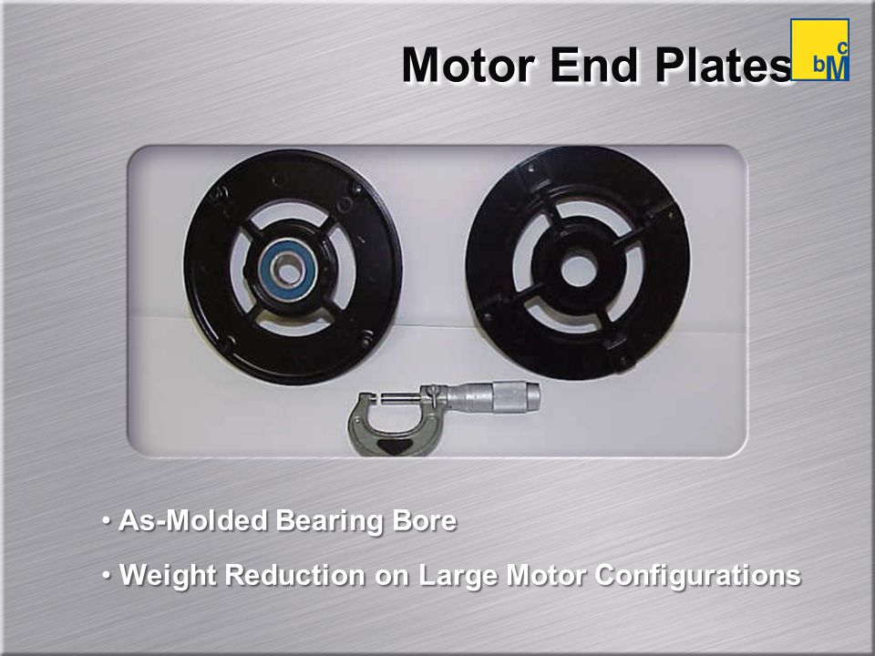 Motor End Plates As-Molded Bearing Bore Weight Reduction on Large Motor Configurations As-Molded Bearing Bore Weight Reduction on Large Motor Configurations
