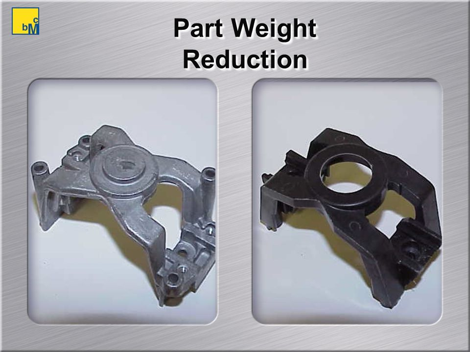Part Weight Reduction
