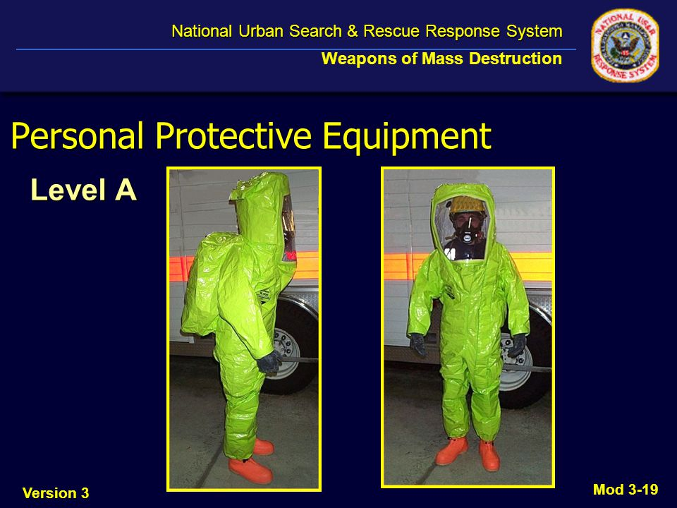 Version 3 National Urban Search & Rescue Response System National Urban Search & Rescue Response System Weapons of Mass Destruction Mod 3-19 Personal Protective Equipment Level A