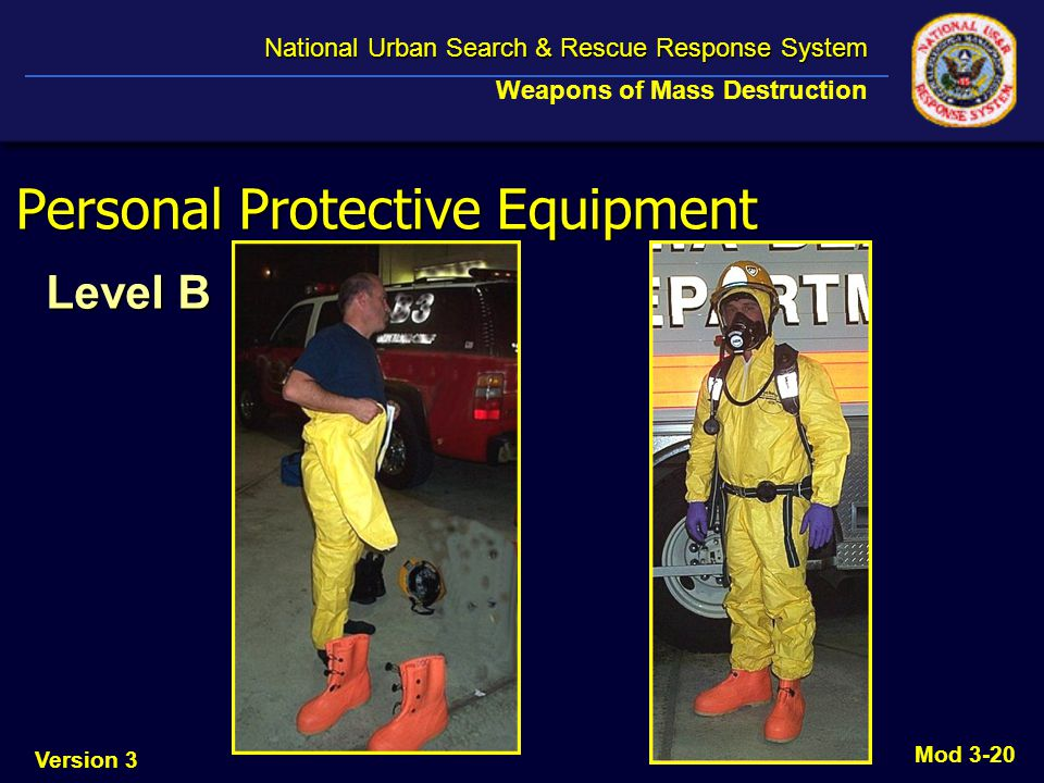 Version 3 National Urban Search & Rescue Response System National Urban Search & Rescue Response System Weapons of Mass Destruction Mod 3-20 Personal Protective Equipment Level B