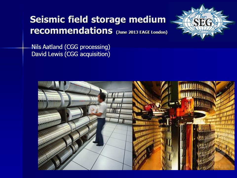 Seismic field storage medium recommendations (June 2013 EAGE London) Nils Aatland (CGG processing) David Lewis (CGG acquisition)