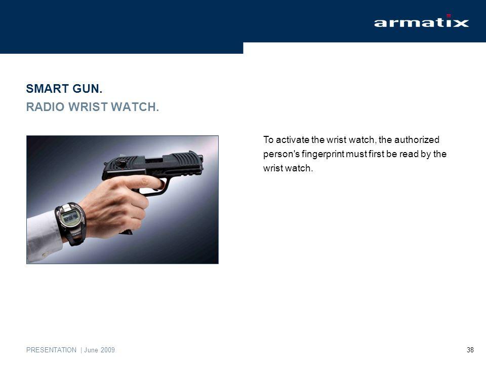 PRESENTATION | June 2009 38 SMART GUN. RADIO WRIST WATCH.
