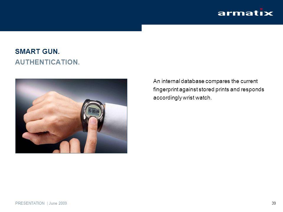 PRESENTATION | June 2009 39 SMART GUN. AUTHENTICATION.