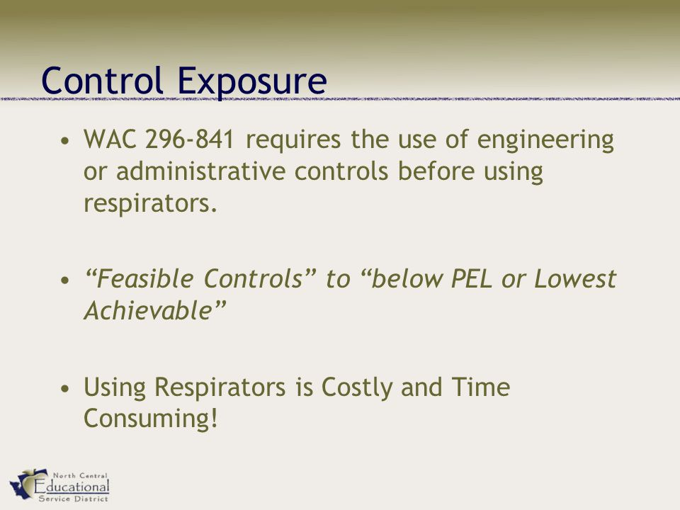 Control Exposure WAC 296-841 requires the use of engineering or administrative controls before using respirators.