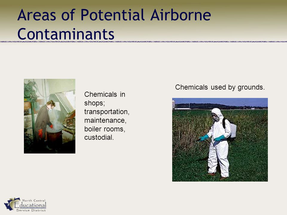 Areas of Potential Airborne Contaminants Chemicals in shops; transportation, maintenance, boiler rooms, custodial.