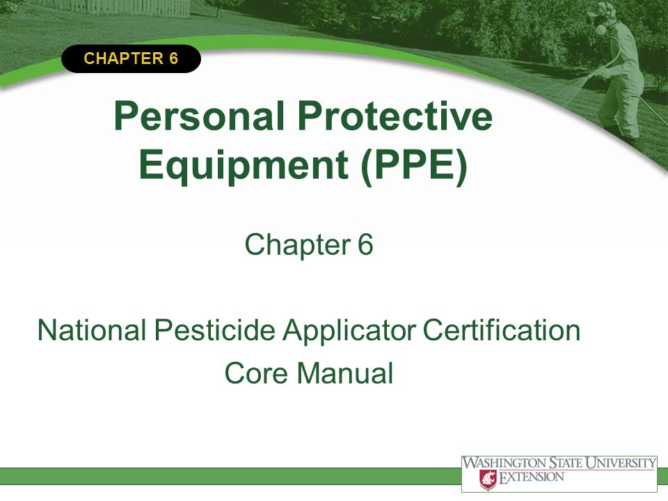 CHAPTER 6 Personal Protective Equipment (PPE) Chapter 6 National Pesticide Applicator Certification Core Manual