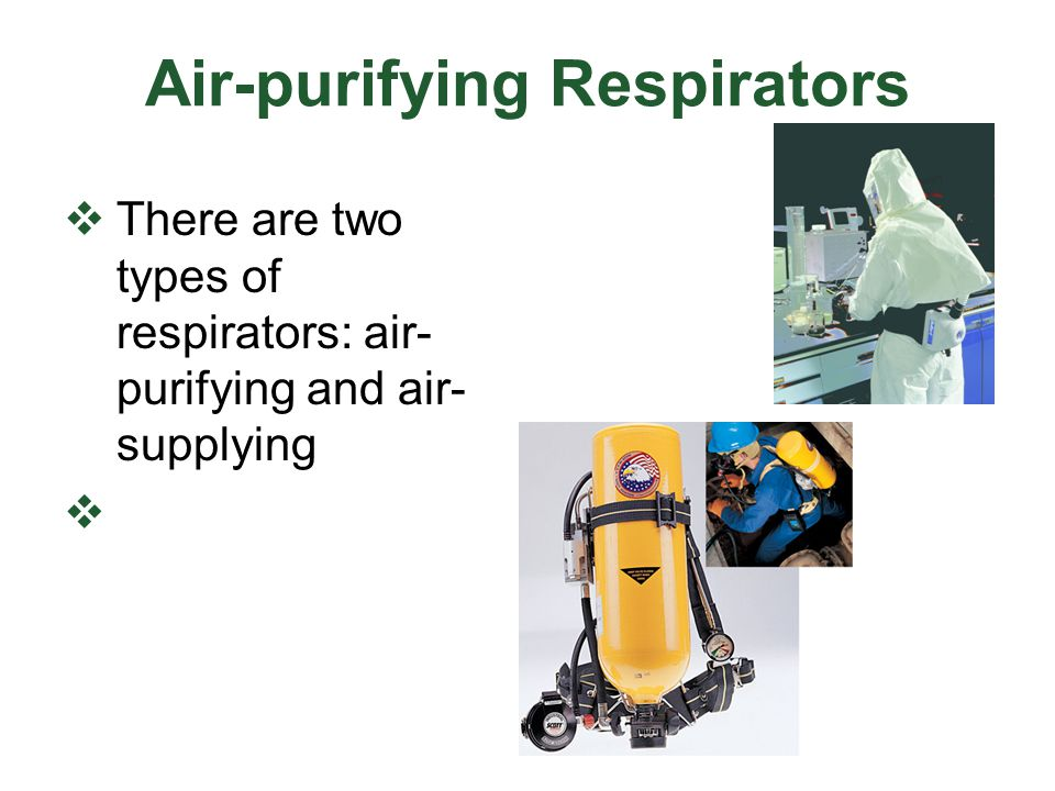 Air-purifying Respirators There are two types of respirators: air- purifying and air- supplying