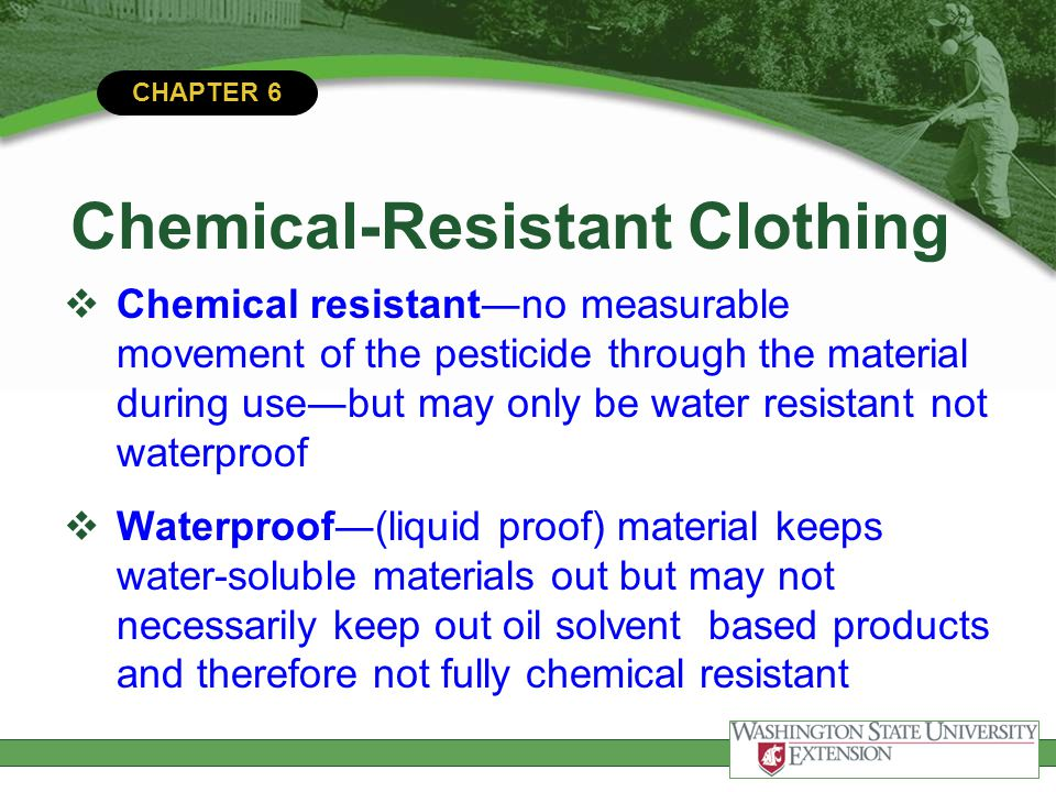 CHAPTER 6 Chemical-Resistant Clothing Chemical resistantno measurable movement of the pesticide through the material during usebut may only be water r