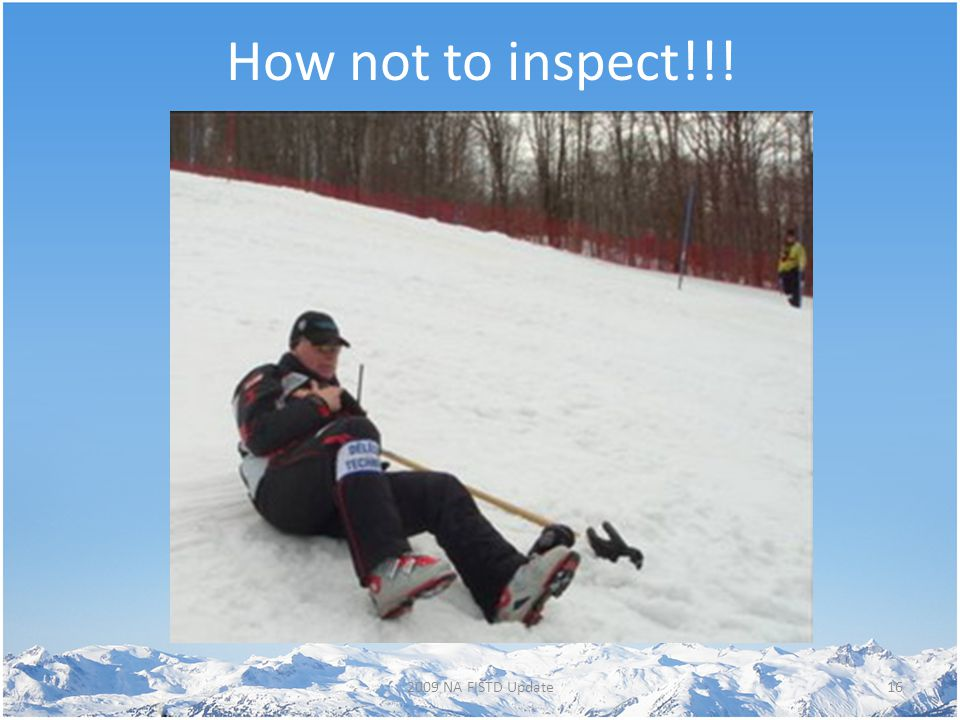 How not to inspect!!! 162009 NA FISTD Update