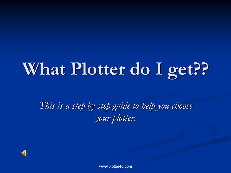 www.plotter4u.com What Plotter do I get?.