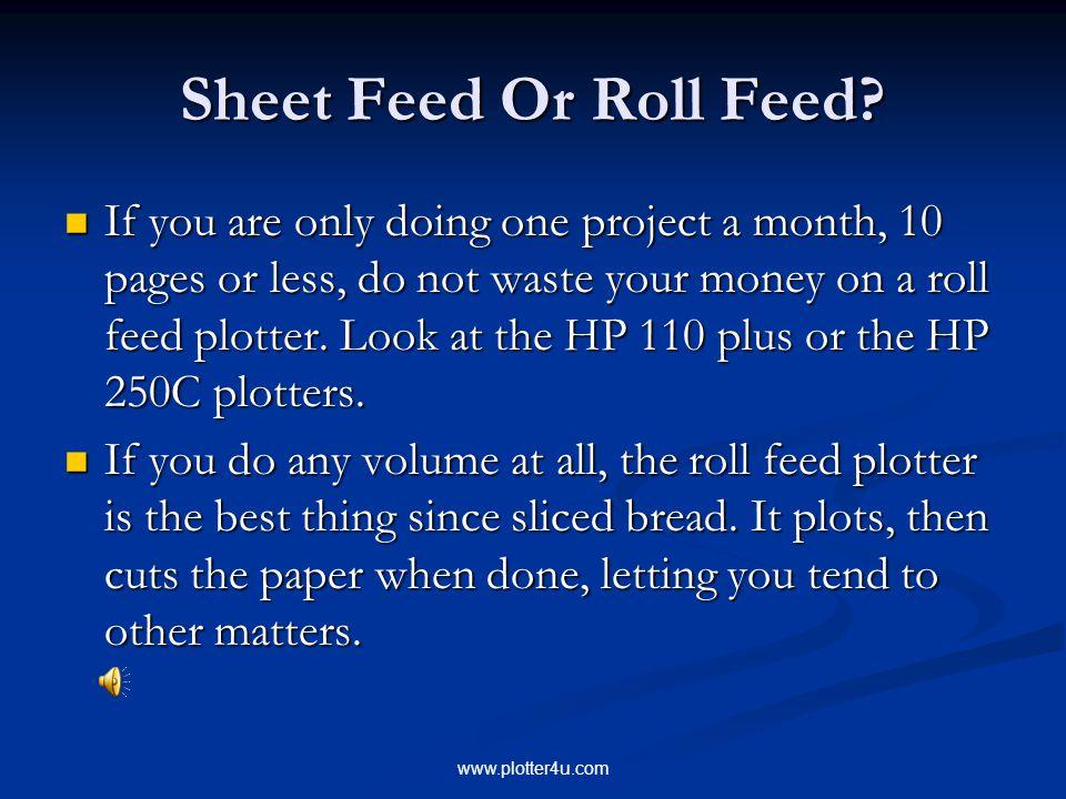 www.plotter4u.com Sheet Feed Or Roll Feed.