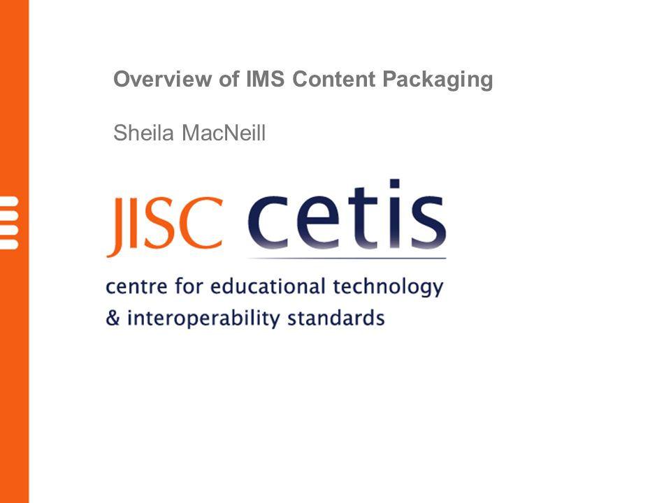 Complex Objects meeting 1/02/07 What is IMS Content Packaging (CP) XML based packaging format developed by IMS Facilitate transport and reuse of web based learning materials Aggregation of resources, structure with (rich) description Originally based around learning materials but has been extended and used in other areas such learner information.
