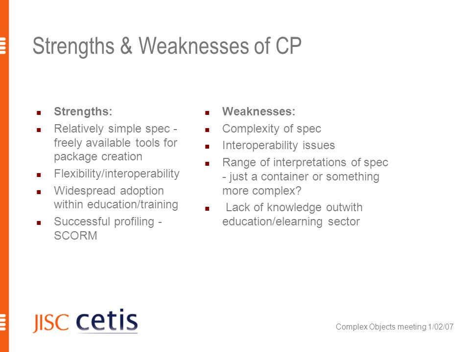 Complex Objects meeting 1/02/07 Strengths & Weaknesses of CP Strengths: Relatively simple spec - freely available tools for package creation Flexibili