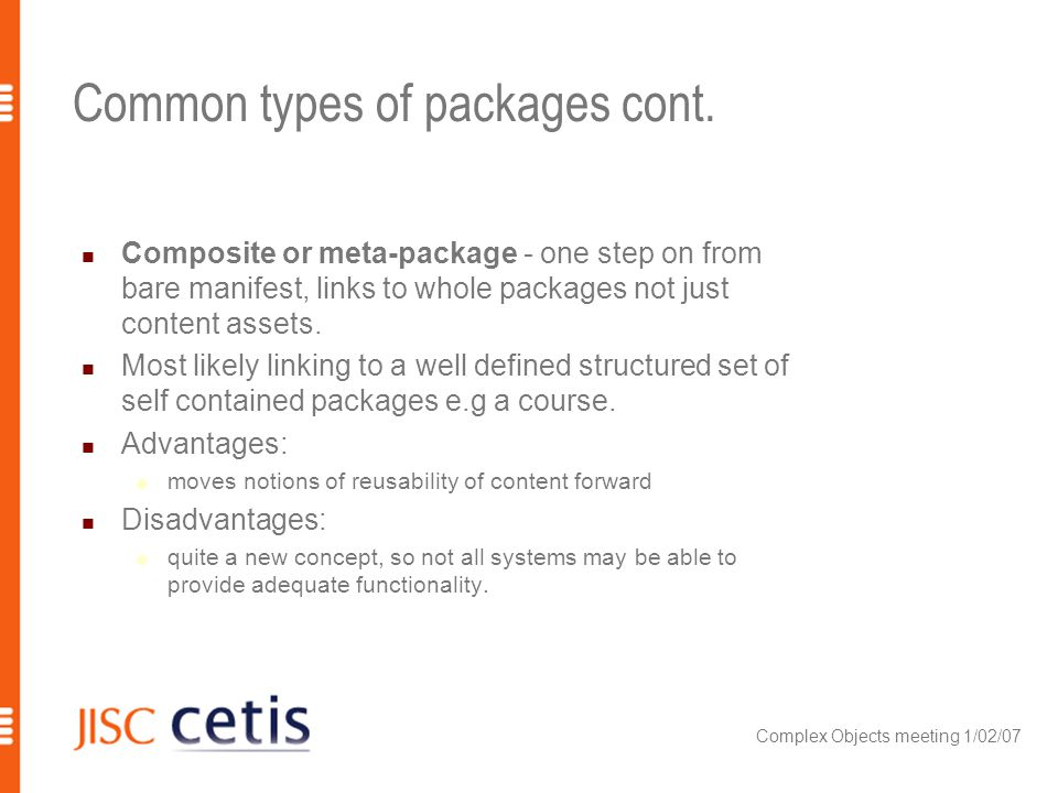 Complex Objects meeting 1/02/07 Common types of packages cont. Composite or meta-package - one step on from bare manifest, links to whole packages not