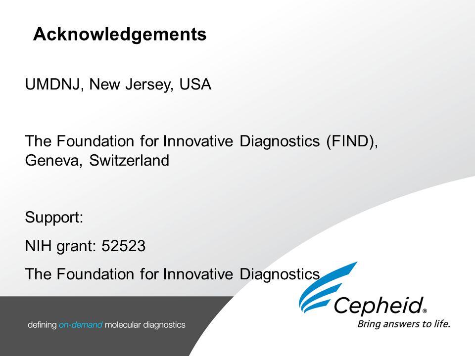 Acknowledgements UMDNJ, New Jersey, USA The Foundation for Innovative Diagnostics (FIND), Geneva, Switzerland Support: NIH grant: 52523 The Foundation