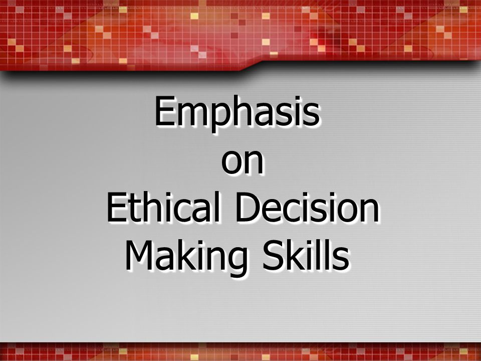 Emphasis on Ethical Decision Making Skills
