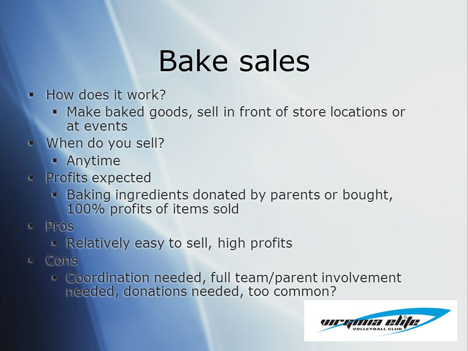 Bake sales How does it work? Make baked goods, sell in front of store locations or at events When do you sell? Anytime Profits expected Baking ingredi