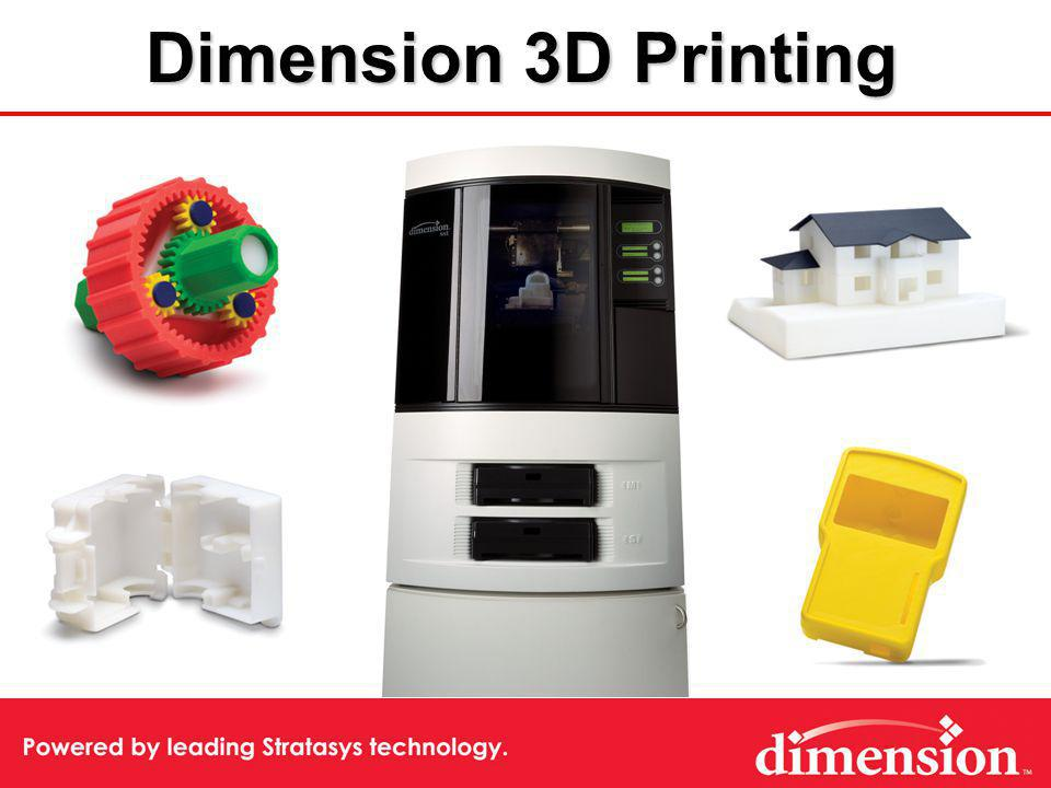 Dimension Summary Proven technology (industry std)Proven technology (industry std) Largest installed customer baseLargest installed customer base Low initial investmentLow initial investment Lowest operating costsLowest operating costs Durable ABS modelsDurable ABS models Fast throughputFast throughput Easy to useEasy to use True office environment operationTrue office environment operation