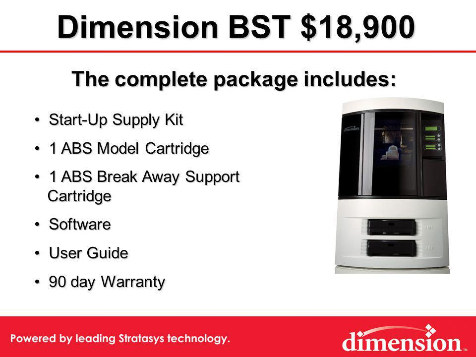 Dimension BST $18,900 The complete package includes: Start-Up Supply Kit Start-Up Supply Kit 1 ABS Model Cartridge 1 ABS Model Cartridge 1 ABS Break A